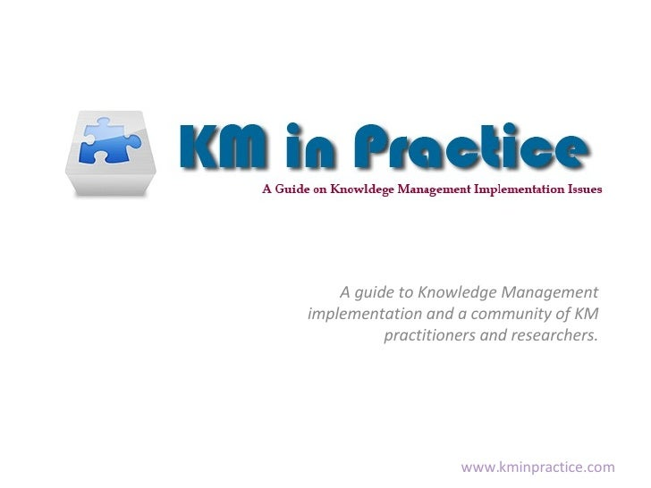A guide to Knowledge Management implementation and a community of KM practitioners and researchers.
