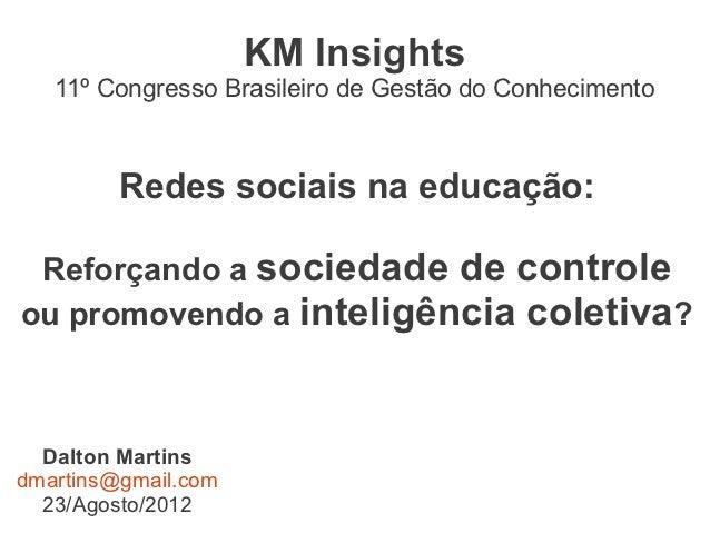 KM Insights   11º Congresso Brasileiro de Gestão do Conhecimento         Redes sociais na educação: Reforçando a sociedade...