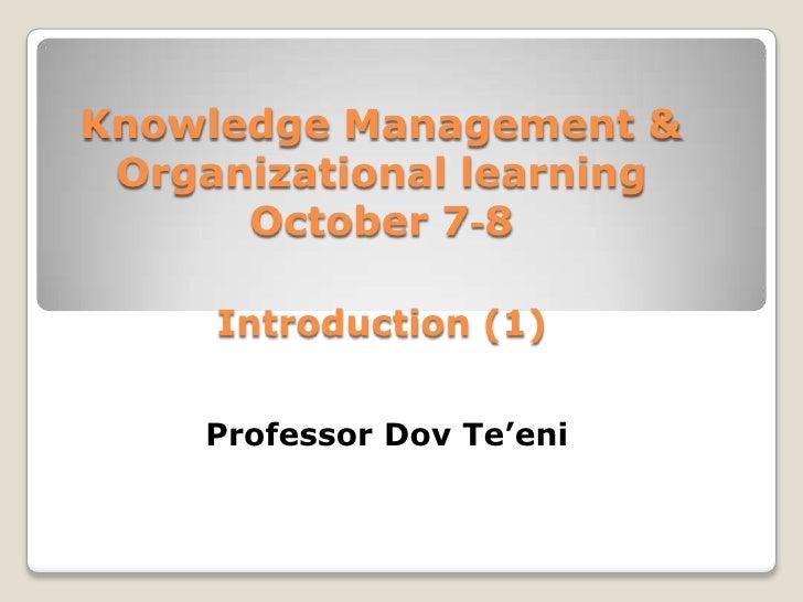 Knowledge Management & Organizational learningOctober 7-8<br />Introduction (1)<br />Professor DovTe'eni<br />