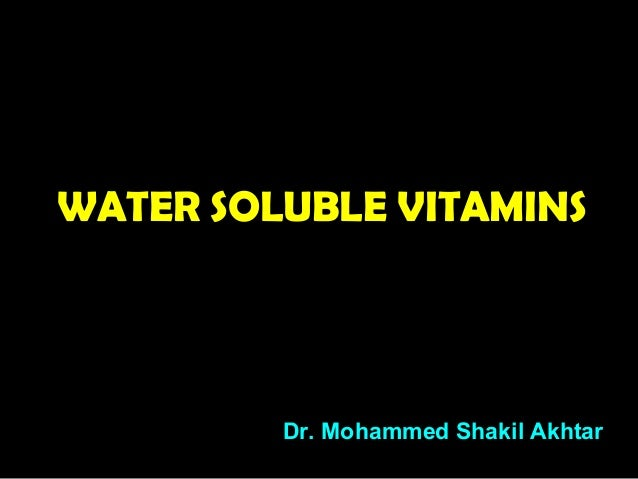 WATER SOLUBLE VITAMINS Dr. Mohammed Shakil Akhtar