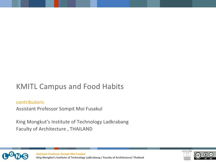 KMITL Campus and Food Habits contributors: Assistant Professor Sompit Moi Fusakul King Mongkut's Institute of Technology L...