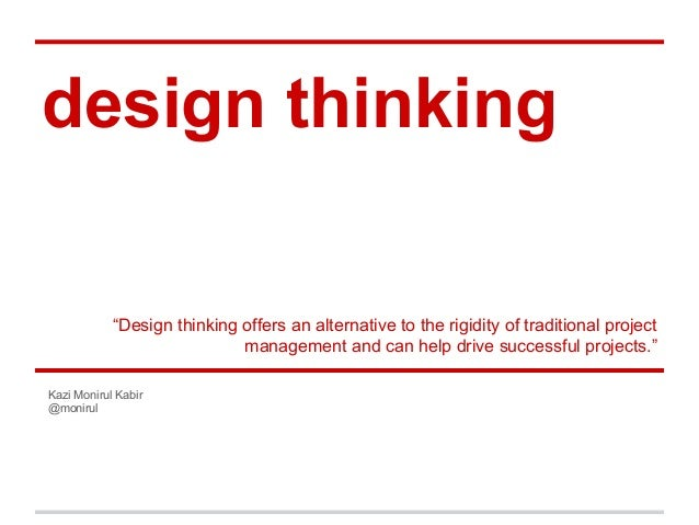 """design thinking """"Design thinking offers an alternative to the rigidity of traditional project management and can help driv..."""