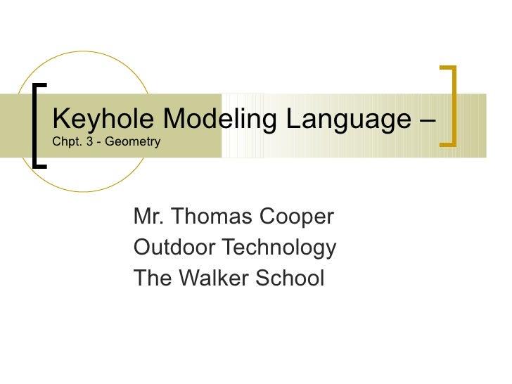 Keyhole Modeling Language –  Chpt. 3 - Geometry Mr. Thomas Cooper Outdoor Technology The Walker School