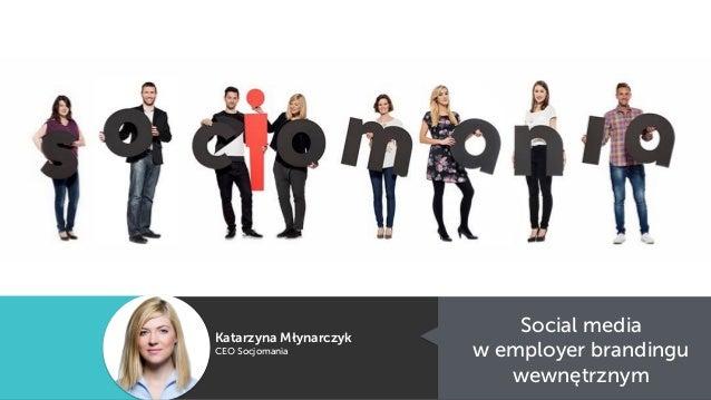 Social media  w employer brandingu wewnętrznym Katarzyna Młynarczyk CEO Socjomania