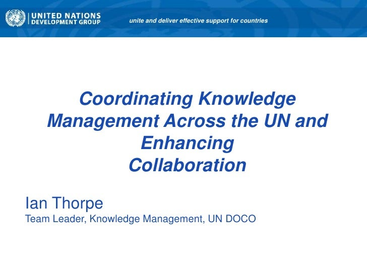 unite and deliver effective support for countries      Coordinating Knowledge   Management Across the UN and            En...