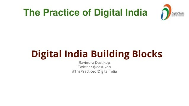 Ravindra Dastikop Twitter : @dastikop #ThePracticeofDigitalIndia The Practice of Digital India Digital India Building Bloc...