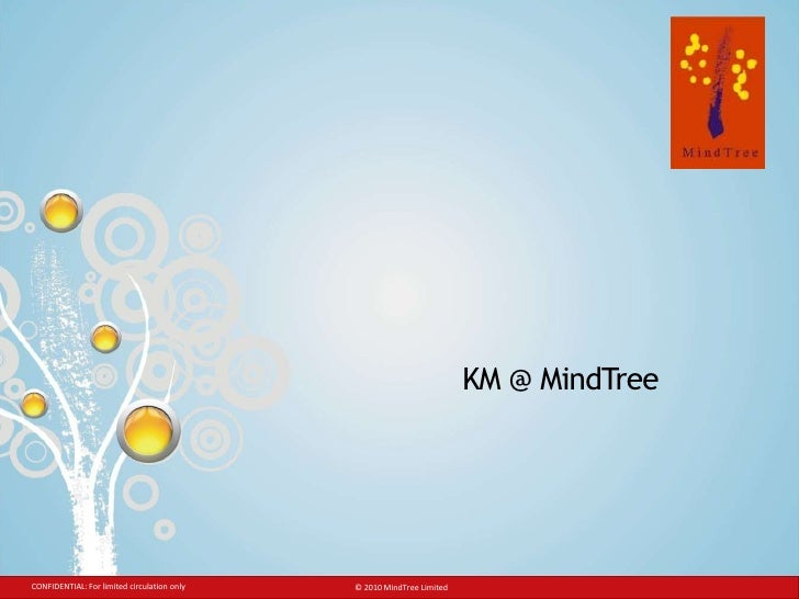 KM @ MindTree<br />CONFIDENTIAL: For limited circulation only<br />© 2010 MindTree Limited<br />