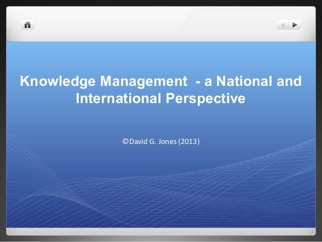 Knowledge Management - a National and       International Perspective             ©David G. Jones (2013)