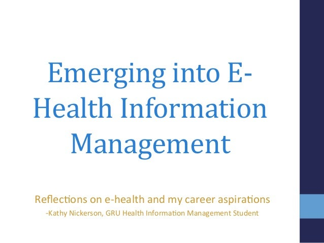 Emerging	   into	   E-­‐ Health	   Information	    Management	    Reflec%ons	   on	   e-­‐health	   and	   my	   career	   ...