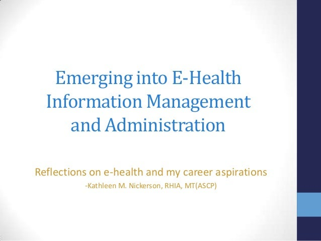 Emerging into E-Health Information Management and Administration Reflections on e-health and my career aspirations -Kathle...