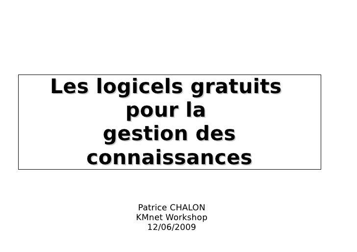 Les logicels gratuits        pour la      gestion des    connaissances         Patrice CHALON        KMnet Workshop       ...