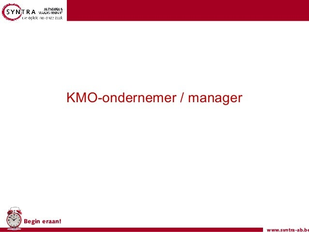 www.syntra-ab.beBegin eraan!KMO-ondernemer / manager