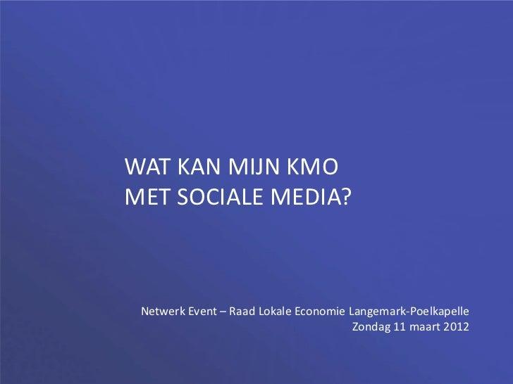 WAT KAN MIJN KMOMET SOCIALE MEDIA? Netwerk Event – Raad Lokale Economie Langemark-Poelkapelle                             ...