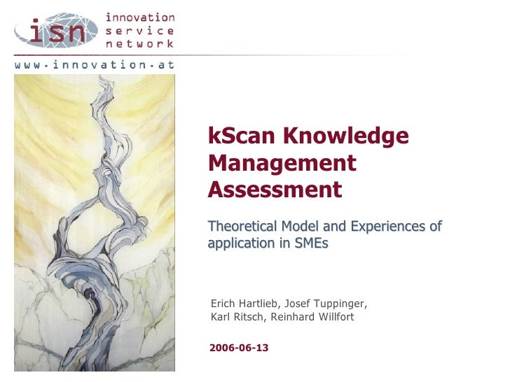 kScan Knowledge Management Assessment Theoretical Model and Experiences of application in SMEs    Erich Hartlieb, Josef Tu...