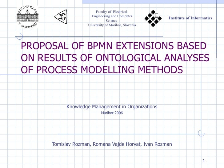 PROPOSAL OF BPMN EXTENSIONS BASED ON RESULTS OF ONTOLOGICAL ANALYSES OF PROCESS MODELLING METHODS Tomislav Rozman, Romana ...