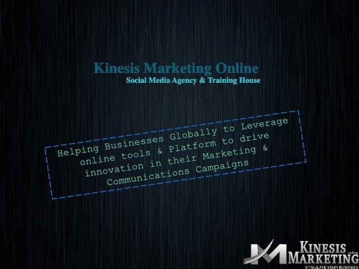 Kinesis Marketing Online         Social Media Agency & Training House For more information visit us at http://www.kinesism...