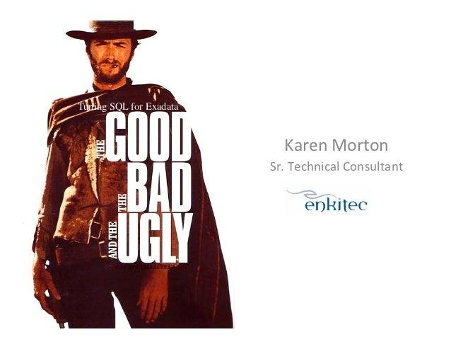 Tuning SQL for Exadata                               Karen Morton                             Sr. Technical Consu...