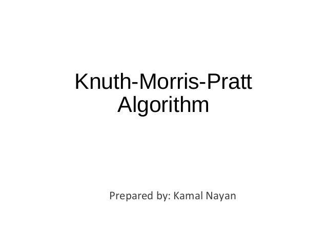 Knuth-Morris-Pratt Algorithm Prepared by: Kamal Nayan