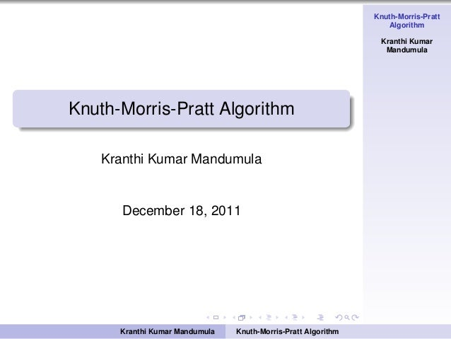 Knuth-Morris-Pratt Algorithm Kranthi Kumar Mandumula Knuth-Morris-Pratt Algorithm Kranthi Kumar Mandumula December 18, 201...