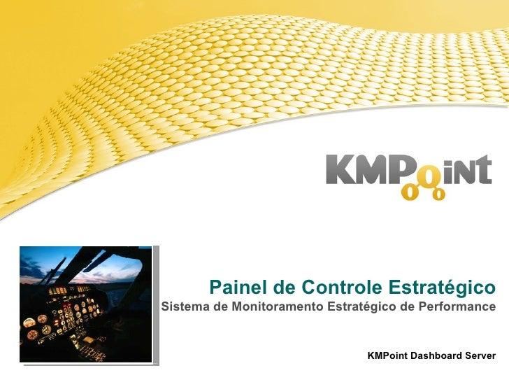 Painel de Controle Estratégico Sistema de Monitoramento Estratégico de Performance KMPoint Dashboard Server