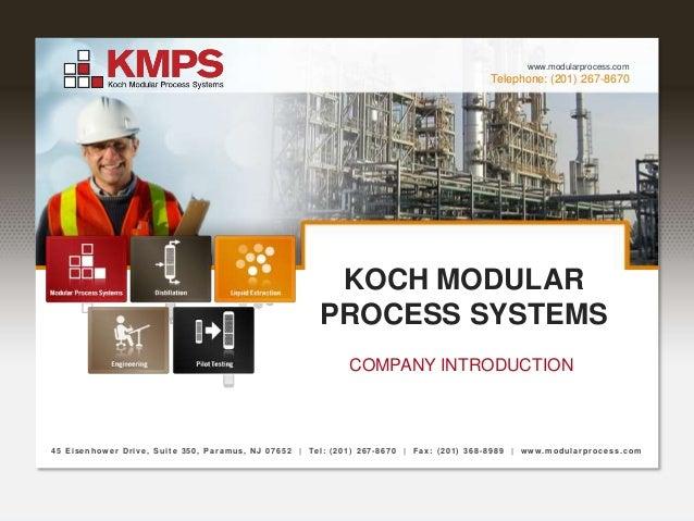 Telephone: (201) 267-8670 www.modularprocess.com KOCH MODULAR PROCESS SYSTEMS 45 Eisenhower Drive, Suite 350, Paramus, NJ ...