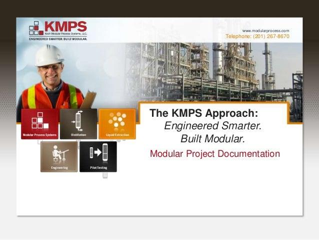 Telephone: (201) 267-8670 www.modularprocess.com The KMPS Approach: Engineered Smarter. Built Modular. Modular Project Doc...