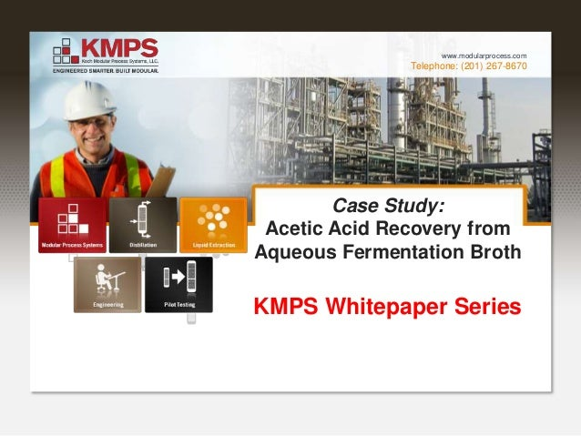 Telephone: (201) 267-8670 www.modularprocess.com Case Study: Acetic Acid Recovery from Aqueous Fermentation Broth KMPS Whi...