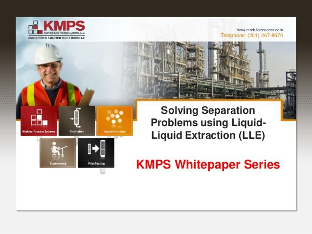 Telephone: (201) 267-8670 www.modularprocess.com Solving Separation Problems using Liquid- Liquid Extraction (LLE) KMPS Wh...