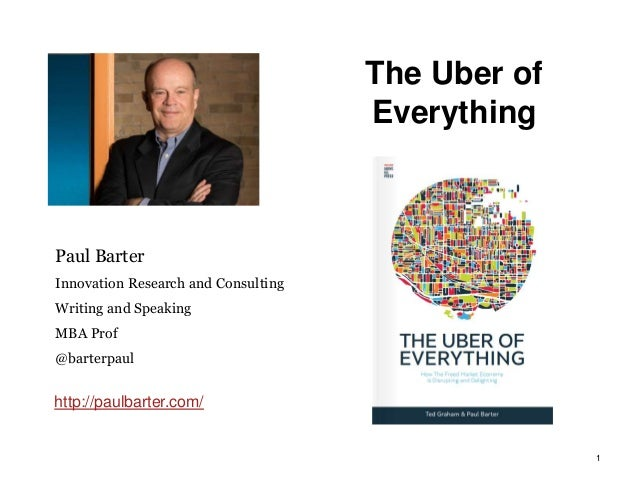 The Uber of Everything 1 Paul Barter Innovation Research and Consulting Writing and Speaking MBA Prof @barterpaul http://p...