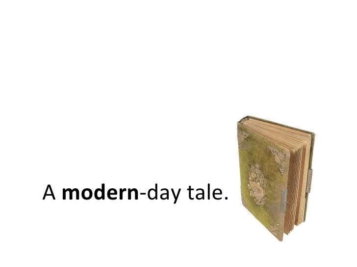 A  modern -day tale.
