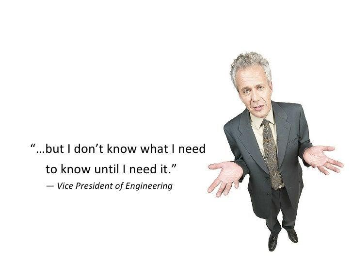 """<ul><li>""""… but I don't know what I need  </li></ul><ul><li>to know until I need it."""" </li></ul><ul><li>—  Vice President o..."""