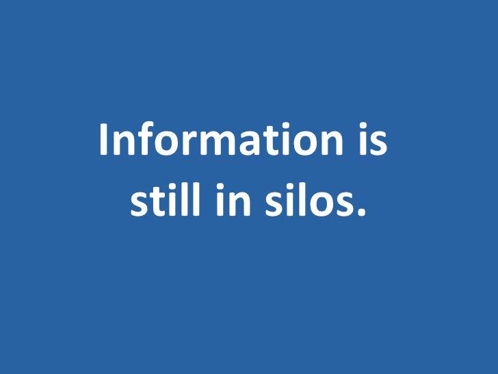 Information is  still in silos.