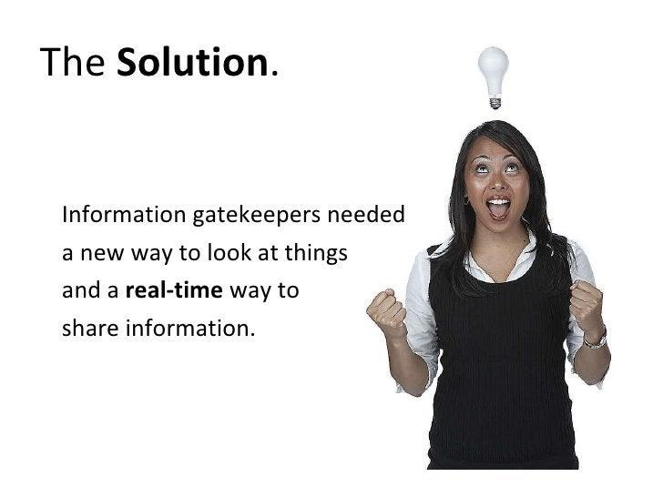<ul><li>Information gatekeepers needed  </li></ul><ul><li>a new way to look at things  </li></ul><ul><li>and a  real-time ...