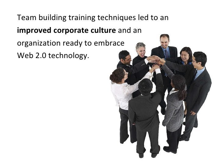 <ul><li>Team building training techniques led to an  </li></ul><ul><li>improved corporate culture  and an  </li></ul><ul><...