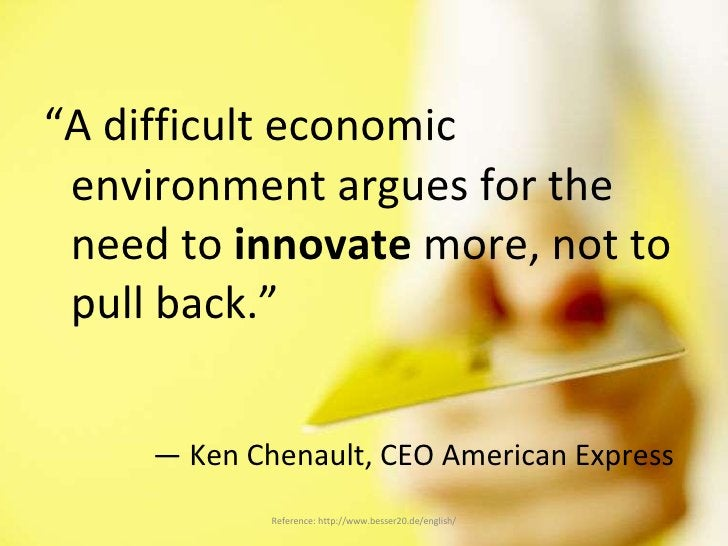 """<ul><li>"""" A difficult economic environment argues for the need to  innovate  more, not to pull back."""" </li></ul><ul><li>— ..."""