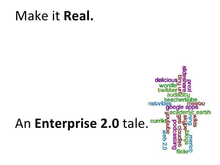 Make it  Real. An  Enterprise 2.0  tale.