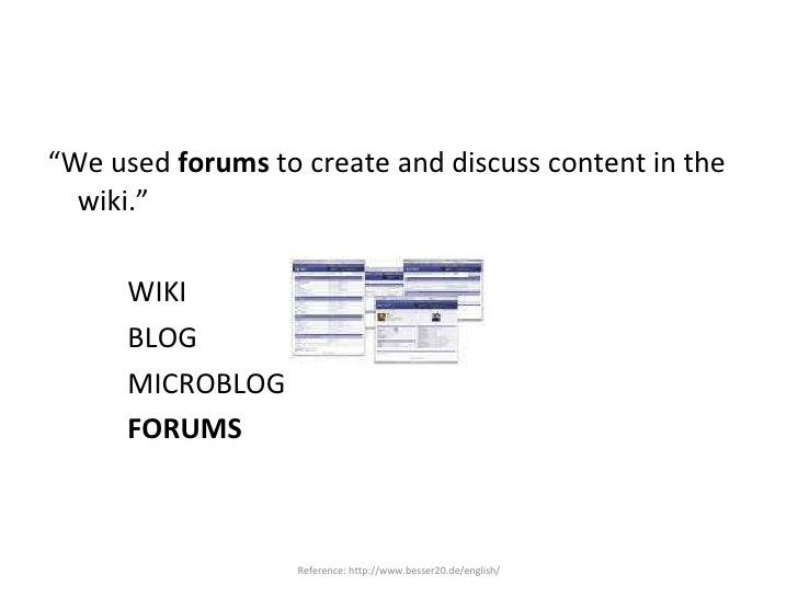 "<ul><li>"" We used  forums  to create and discuss content in the wiki."" </li></ul><ul><li>WIKI </li></ul><ul><li>BLOG </li>..."
