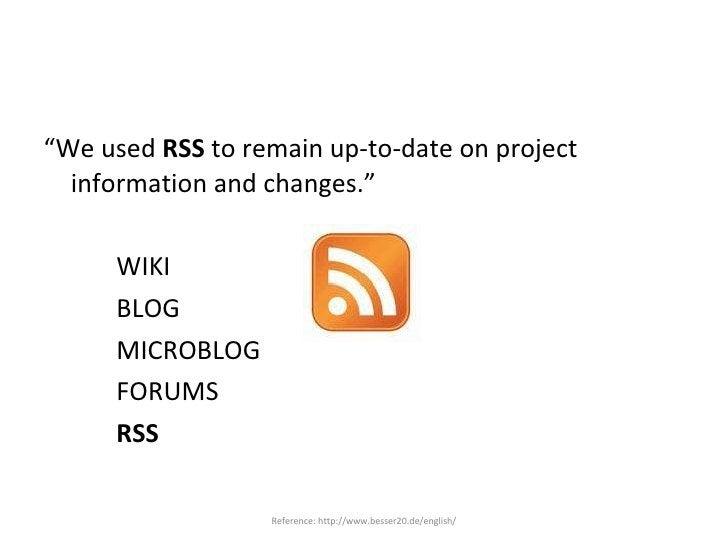 "<ul><li>"" We used  RSS  to remain up-to-date on project information and changes."" </li></ul><ul><li>WIKI </li></ul><ul><li..."