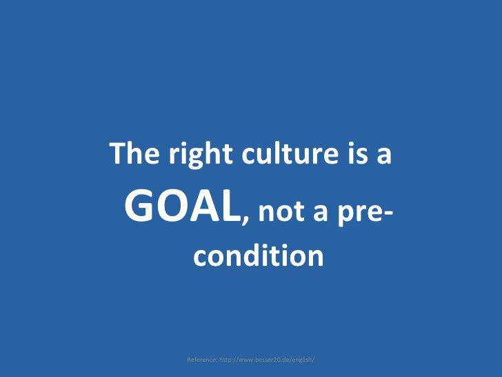<ul><ul><li>The right culture is a  GOAL , not a pre-condition </li></ul></ul>Reference: http://www.besser20.de/english/