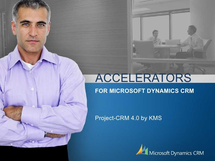 ACCELERATORS Project-CRM 4.0 by KMS FOR MICROSOFT DYNAMICS CRM