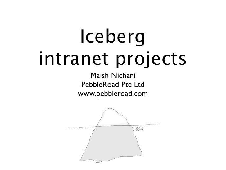 Icebergintranet projects       Maish Nichani     PebbleRoad Pte Ltd    www.pebbleroad.com