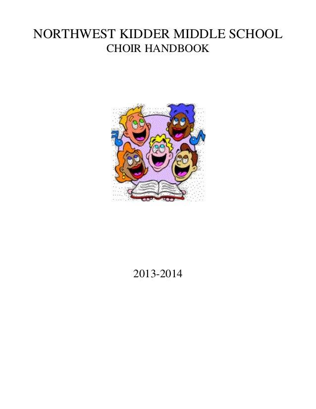 NORTHWEST KIDDER MIDDLE SCHOOL CHOIR HANDBOOK  2013-2014