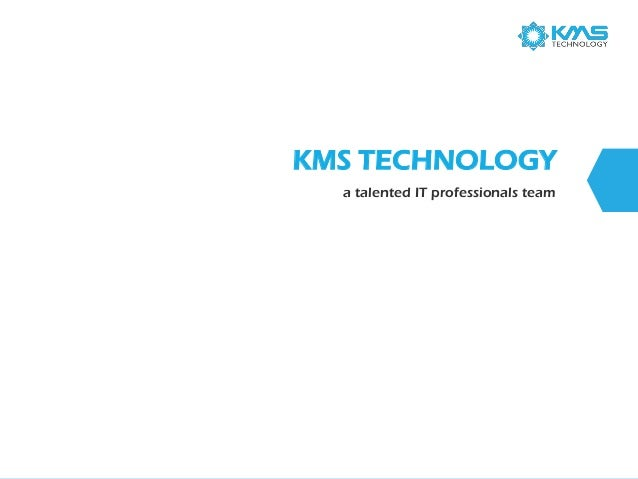 KMSTECHNOLOGY  a talented IT professionals team