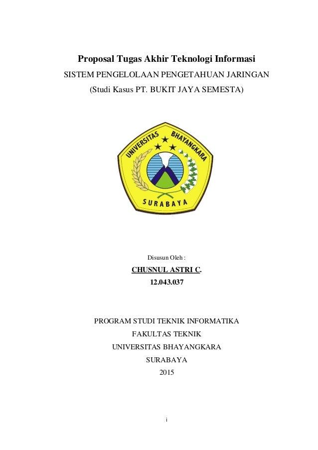 i Proposal Tugas Akhir Teknologi Informasi SISTEM PENGELOLAAN PENGETAHUAN JARINGAN (Studi Kasus PT. BUKIT JAYA SEMESTA) Di...