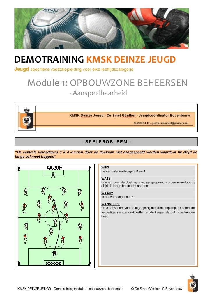 DEMOTRAINING KMSK DEINZE JEUGDJeugd specifieke voetbalopleiding voor elke leeftijdscategorie         Module 1: OPBOUWZONE ...