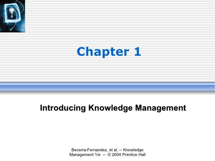 Chapter 1 <ul><ul><li>Introducing Knowledge Management </li></ul></ul>