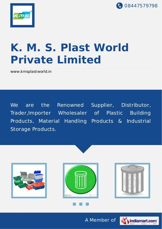 08447579798 A Member of K. M. S. Plast World Private Limited www.kmsplastworld.in We are the Renowned Supplier, Distributo...