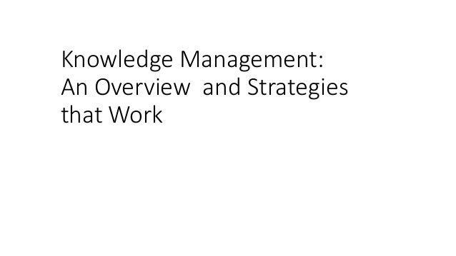 Knowledge Management: An Overview and Strategies that Work