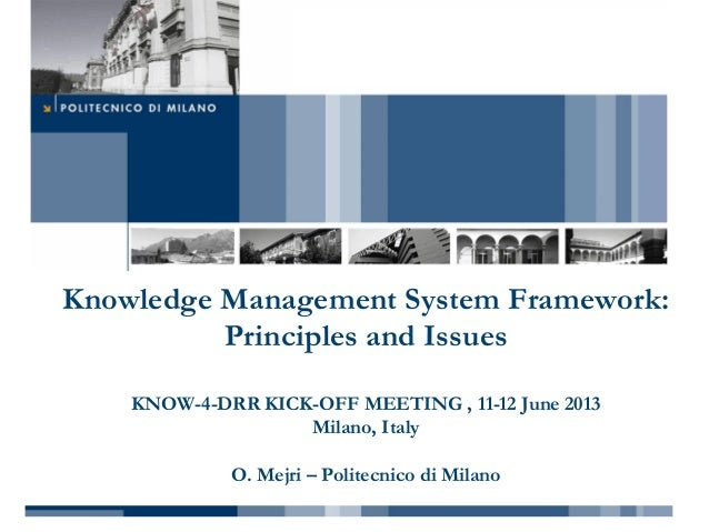 Knowledge Management System Framework: Principles and Issues KNOW-4-DRR KICK-OFF MEETING , 11-12 June 2013 Milano, Italy O...