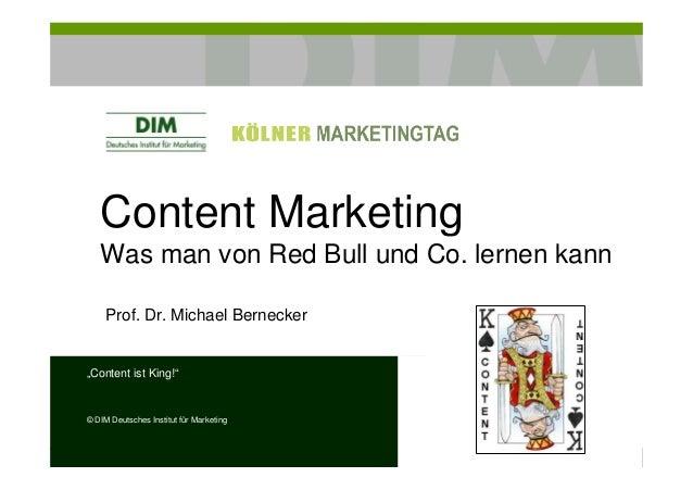 """Content MarketingWas man von Red Bull und Co. lernen kannProf. Dr. Michael Bernecker""""Content ist King!""""© DIM Deutsches Ins..."""